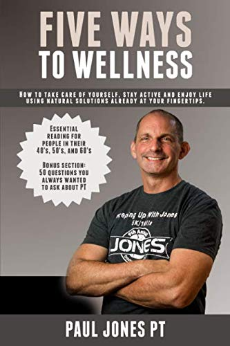 Five Ways To Wellness: How to stay active, take care of yourself and enjoy life using natural solutions already at your fingertips.