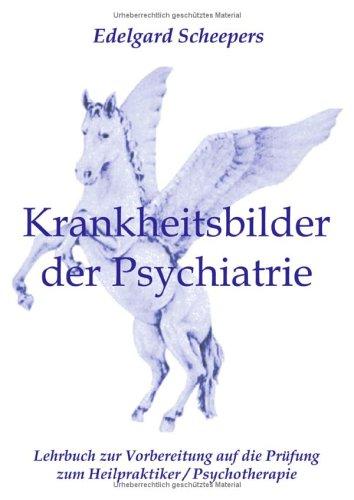 Krankheitsbilder der Psychiatrie: Lehrbuch zur Vorbereitung auf die Prüfung zum Heilpraktiker/Psychotherapie