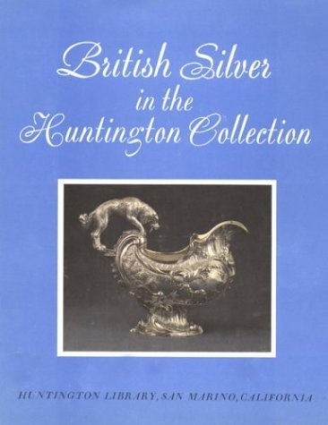 British Silver in the Huntington Collection by Robert R. Wark - Stores Huntington Mall
