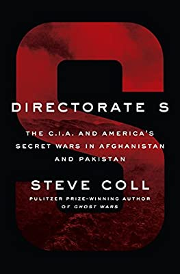 Directorate S: The C I A  and America's Secret Wars in Afghanistan