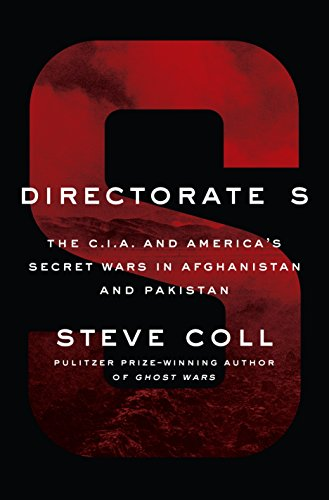 Directorate S: The C.I.A. and America's Secret Wars in Afghanistan and Pakistan (World Best Secret Intelligence Services)