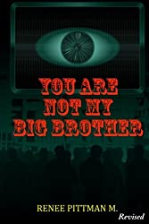 You Are Not My Big Brother: Updated Edition (Mind Control Technology book series) (Volume 2)