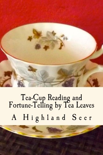 Tea-Cup Reading and Fortune-Telling by Tea Leaves: With Ten Illustrations (Highland Tea Tea Black)