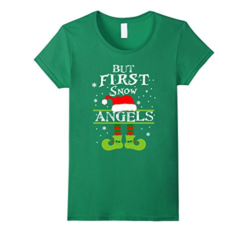 Womens But First Snow Angels - Elf Christmas Shirt Gift For Women Large Kelly Green Angel Quotes Christmas