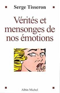 Vérités et mensonges de nos émotions, Tisseron, Serge