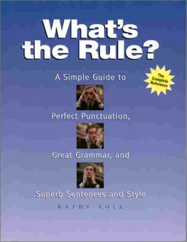 - What's the Rule? A Simple Guide to Perfect Punctuation, Great Grammar, and Superb Sentences and Style