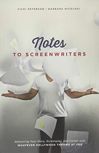 Notes to Screenwriters: Advancing Your Story, Screenplay, and Career With Whatever Hollywood Throws at You (Throw What You Know)