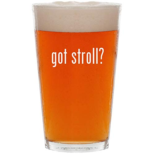 got stroll? - 16oz All Purpose Pint Beer Glass
