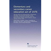 Elementary and secondary career education act of 1976: Hearings before the Subcommittee on Elementary, Secondary...
