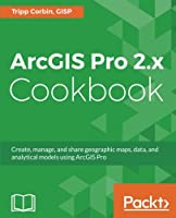 ArcGIS Pro 2.x Cookbook Front Cover
