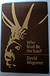 Who Shall be the Sun?: Poems Based on the Lore, Legends and Myths of North-west Coast and Plateau Indians