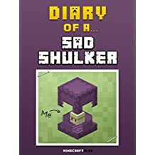 Diary of a Sad Shulker [An Unofficial Minecraft Book] (Minecraft Tales Book 40)