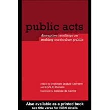 Public Acts: Disruptive Readings on Making Curriculum Public (Reconstructing the Public Sphere in Curriculum Studies)