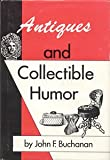 Antiques and Collectible Humor, John F. Buchanan, 0806241462