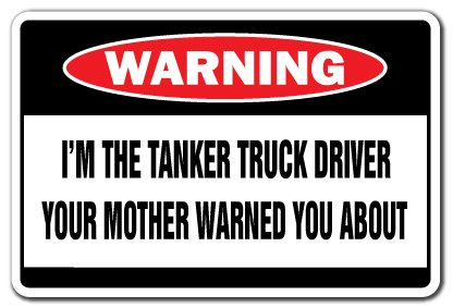 I'm The Tanker Truck Driver Warning Sign | Indoor/Outdoor | Funny Home Décor for Garages, Living Rooms, Bedroom, Offices | SignMission Funny Gift Oil Gas Trucker Milk Sign Wall Plaque Decoration