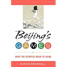 Beijing's Games: What the Olympics Mean to China by Susan Brownell (2008-01-28)