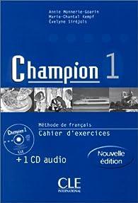 Champion 1 : Méthode de français : Cahier d'exercices (+ 1 CD audio) par Annie Monnerie-Goarin
