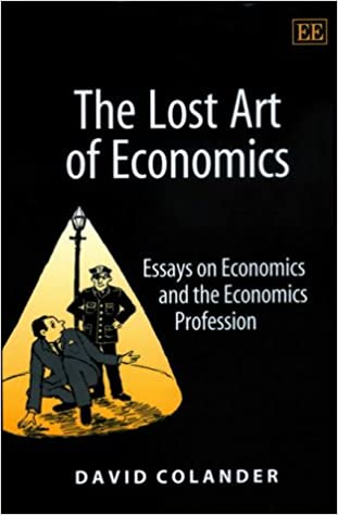 the lost art of economics essays on economics and the economic  the lost art of economics essays on economics and the economic profession elgar monographs 9781840646948 economics books com