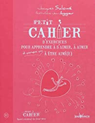 Petit cahier d'exercices pour apprendre à s'aimer, à aimer et pourquoi pas à être aimé(e) par Jacques Salomé
