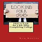How to Look for a Job After Completing College | Kym Kostos