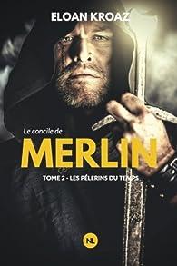 Le Concile de Merlin, tome 2 : Les Pèlerins du temps par Lionel Cruzille
