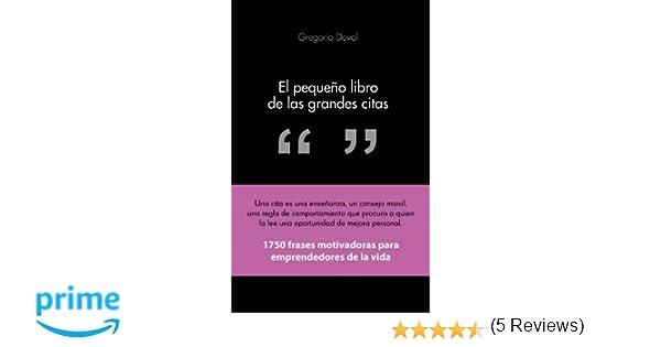 El pequeño libro de las grandes citas: 1.750 frases motivadoras para emprendedores de la propia vida COLECCION ALIENTA: Amazon.es: Gregorio Doval Huecas: ...