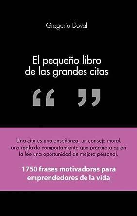 El Pequeño Libro De Las Grandes Citas 1 750 Frases Motivadoras Para Emprendedores De La Propia Vida