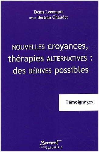 En ligne Nouvelles croyances, thérapies alternatives : des dérives possibles : Témoignages pdf