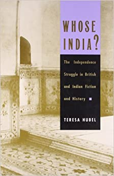 Whose India?: The Independence Struggle in British and Indian Fiction and History