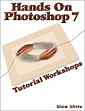 Hands on Photoshop 7 : Tutorial Workshops, Shire, Stan, 0972306102