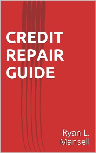 Credit Repair: A Complete Credit Repair Guide To Help You Fix Your Credit