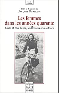 Les femmes dans les années quarante - Juives et non-Juives, souffrances et résistance par Jacques Fijalkow