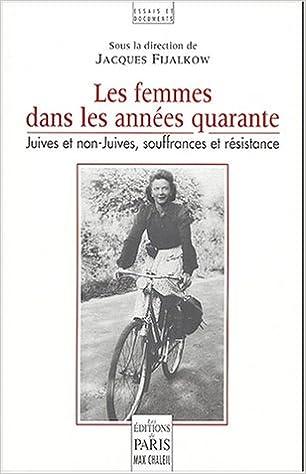En ligne Les femmes dans les années quarante - Juives et non-Juives, souffrances et résistance pdf