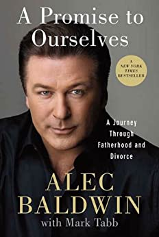 A Promise to Ourselves: A Journey Through Fatherhood and Divorce by [Baldwin, Alec]