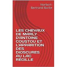 LES CHEVAUX DE MARLY D'ANTOINE COUSTOU ET L'APPARITION DES DIOSCURES AU LAC RÉGILLE (French Edition)