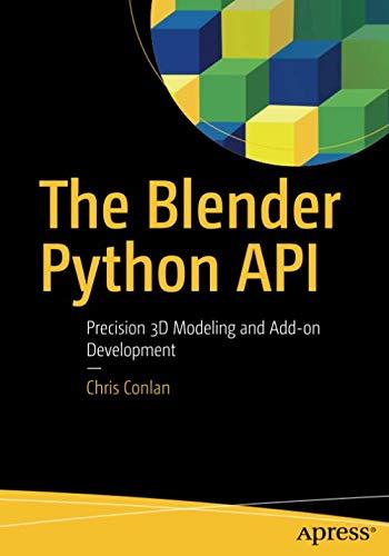 The Blender Python API: Precision 3D Modeling and