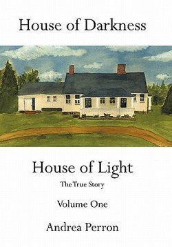 Andrea Perron: House of Darkness House of Light : The True Story Volume One (Paperback); 2011 Edition (Andrea Perron House Of Darkness House Of Light)