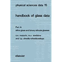 Physical Sciences Data 15 Handbook of Glass Data: Part A Silica Glass and Binary Silicate Glasses