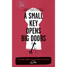 A Small Key Opens Big Doors: 50 Years of Amazing Peace Corps Stories: Volume Three: The Heart of Eurasia: 3 (Peace Corps at 50)