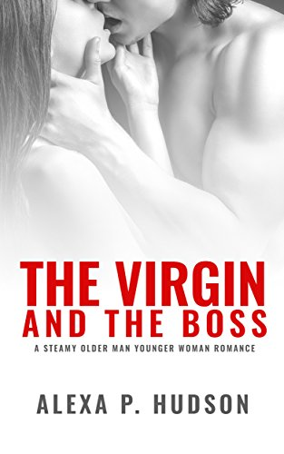The Virgin And The Boss: A Steamy Older Man Younger Woman Romance - Men Women And The Mystery Of Love