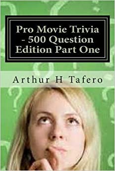 Book [(Pro Movie Trivia - 500 Question Edition Part One: 500 Tough Movie Trivia Questions)] [Author: Arthur H Tafero] published on (August, 2014)