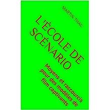 L'école de scénario: Moyens et raccourcis pour des modèles de film captivants (French Edition)