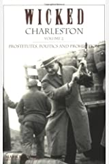 Wicked Charleston, Volume 2: Prostitutes, Politics and Prohibition Paperback