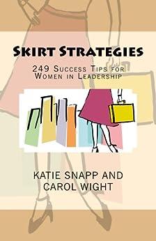 Skirt Strategies: 249 Success Tips For Women In Leadership by [Wight, Carol, Katie Snapp]