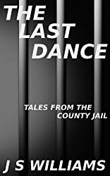 The Last Dance (Tales From the County Jail Book 4)