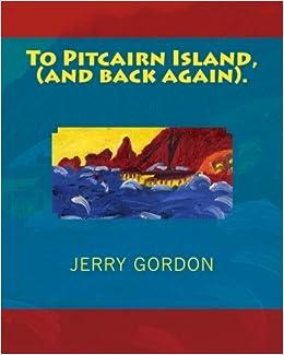 To Pitcairn Island, (and back again).