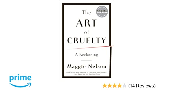 The art of cruelty a reckoning maggie nelson 8601417182802 the art of cruelty a reckoning maggie nelson 8601417182802 amazon books ccuart Images