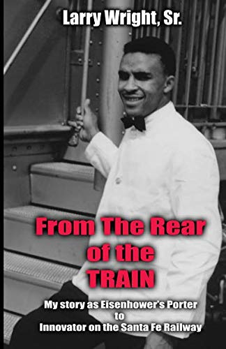 (From the Rear of the Train!: My story as Eisenhower's porter to innovator on the Santa Fe Railway.)