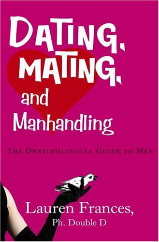 Dating, Mating, and Manhandling: The Ornithological Guide to Men by Crown Awards