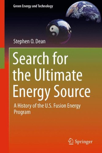 Search for the Ultimate Energy Source: A History of the U.S. Fusion Energy Program (Green Energy and Technology)